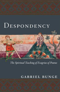 Despondency: The Spiritual Teachings of Evagrius Ponticus on Acedia
