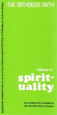 The Orthodox Faith Volume IV: Spirituality