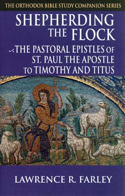 Shepherding the Flock: The Pastoral Epistles of St. Paul the Apostle to Timothy and Titus