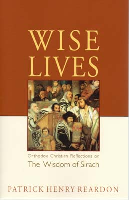 Wise Lives: Orthodox Christian Reflections on the Wisdom of Sirach