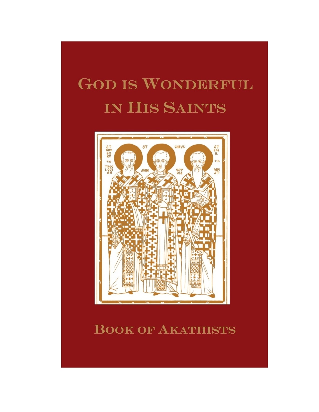 Book of Akathists: God is Wonderful in His Saints