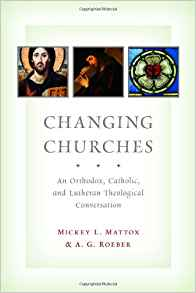 Changing Churches:An Orthodox, Catholic, and Lutheran Theological Conversation