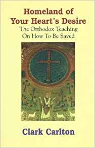 Homeland of Your Heart's Desire: The Orthodox Teaching on how to be Saved