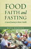 Food Faith and Fasting: A Sacred Journey To Better Health