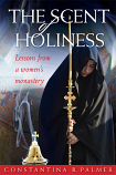 Scent of Holiness: Lessons From A Woman's Monastery