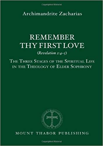 Remember Thy First Love:(Revelation 2:4-5): The Three Stages of the Spiritual Life in the Theology of Elder Sophrony