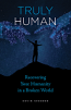 Truly Human: Recovering Humanity