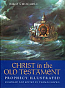 Christ in the Old Testament: Prophecy Illustrated