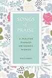 Songs of Praise: A Psalter Devotional For Orthodox Women