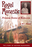 Royal Monastic:Princess Ileana of Romania: The Story of Mother Alexandra
