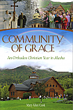 Community of Grace: An Orthodox Christian Year in Alaska