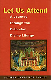 Let Us Attend: A Journey through the Orthodox Divine Liturgy