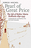 Pearl of Great Price: The Life of Mother Maria Skobtsova 1891-1945